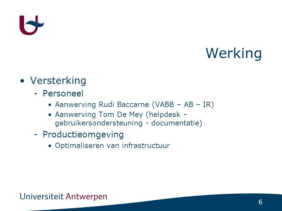 6 Werking Versterking -Personeel Aanwerving Rudi Baccarne (VABB – AB – IR) Aanwerving Tom De Mey (helpdesk – gebruikersondersteuning - documentatie) -Productieomgeving Optimaliseren van infrastructuur