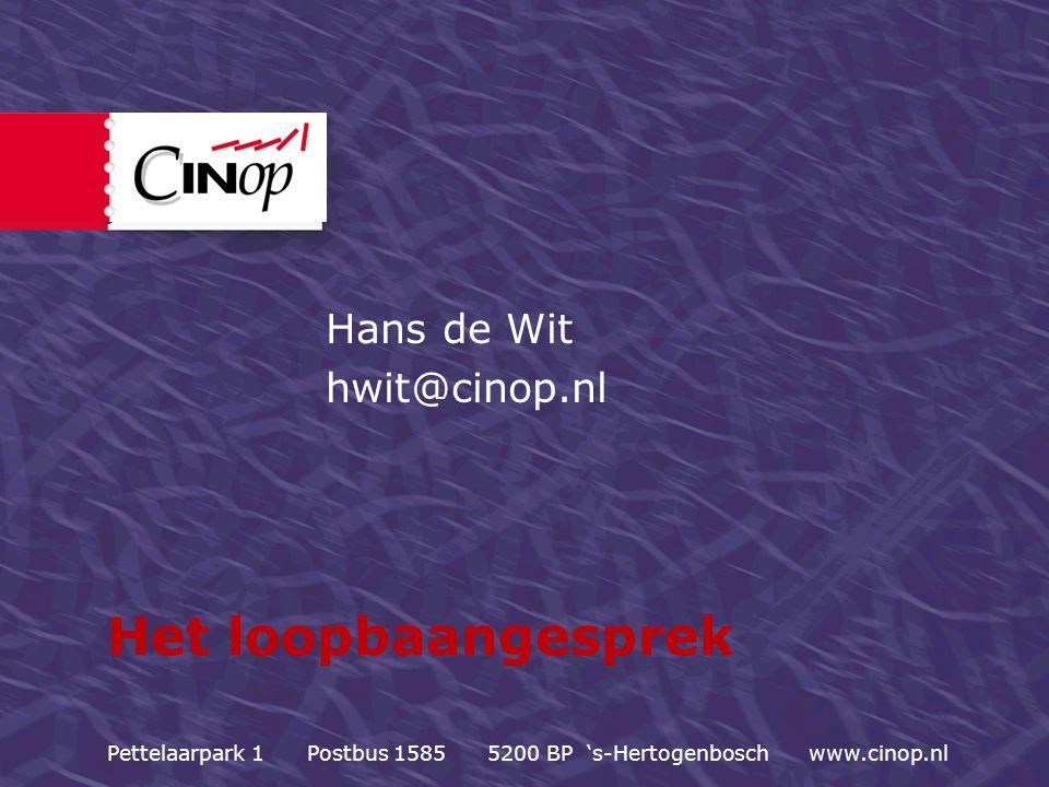Het loopbaangesprek Hans de Wit hwit@cinop.nl Pettelaarpark 1 Postbus 1585 5200 BP 's-Hertogenbosch www.cinop.nl