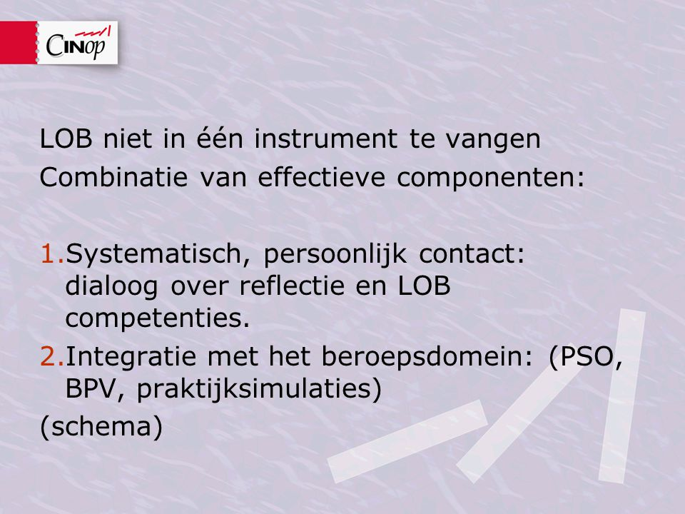 LOB niet in één instrument te vangen Combinatie van effectieve componenten: 1.Systematisch, persoonlijk contact: dialoog over reflectie en LOB compete