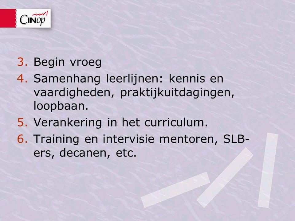 3.Begin vroeg 4.Samenhang leerlijnen: kennis en vaardigheden, praktijkuitdagingen, loopbaan. 5.Verankering in het curriculum. 6.Training en intervisie
