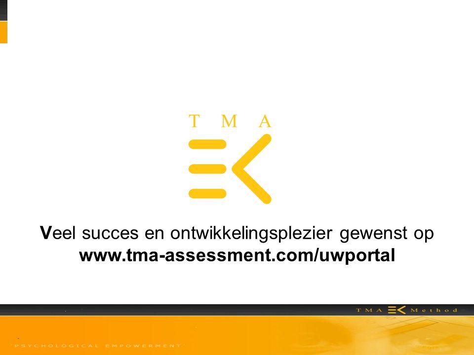 Veel succes en ontwikkelingsplezier gewenst op www.tma-assessment.com/uwportal