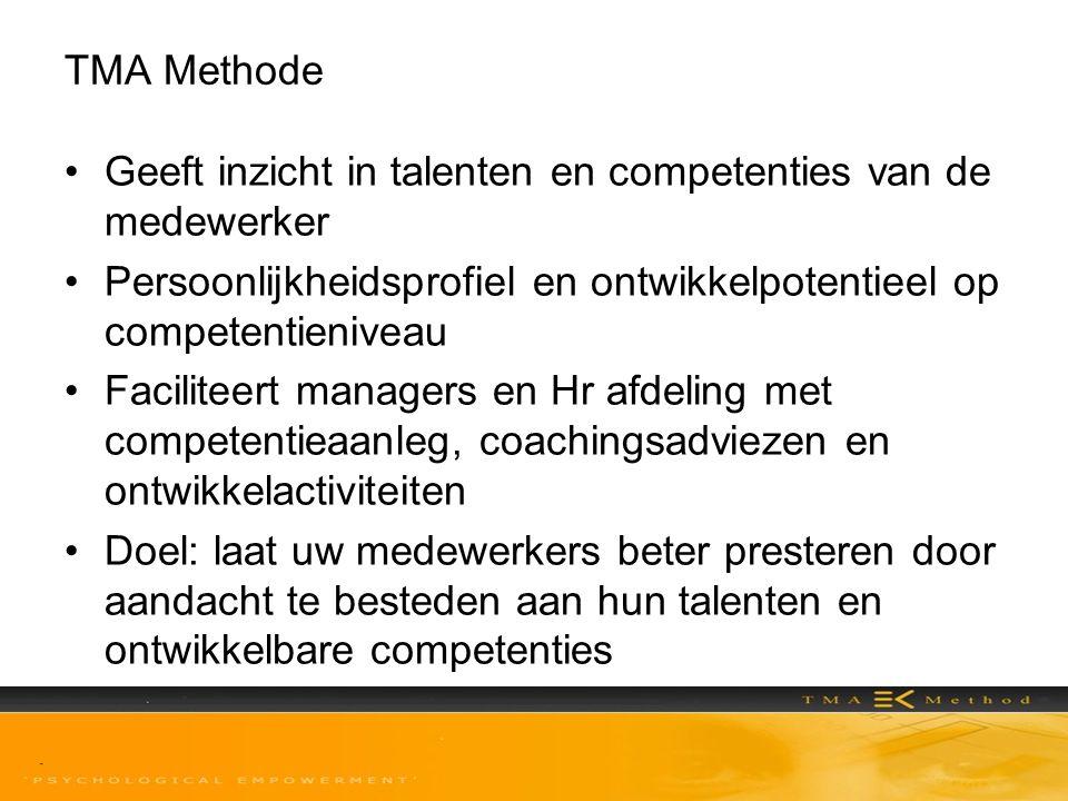 TMA Methode Geeft inzicht in talenten en competenties van de medewerker Persoonlijkheidsprofiel en ontwikkelpotentieel op competentieniveau Faciliteer