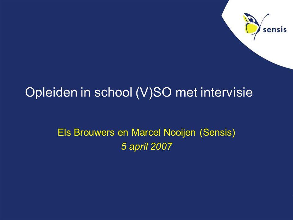Opleiden in school (V)SO met intervisie Els Brouwers en Marcel Nooijen (Sensis) 5 april 2007