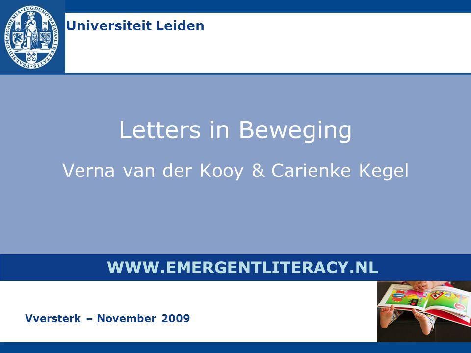Letters in Beweging Verna van der Kooy & Carienke Kegel WWW.EMERGENTLITERACY.NL Universiteit Leiden Vversterk – November 2009