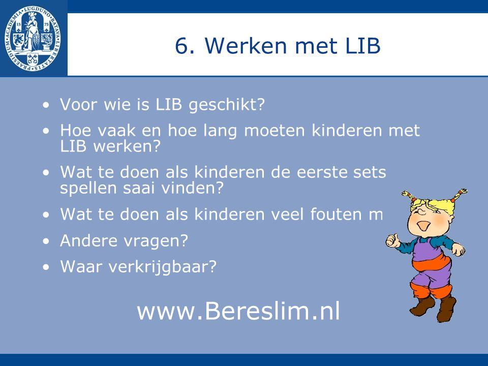 6. Werken met LIB Voor wie is LIB geschikt? Hoe vaak en hoe lang moeten kinderen met LIB werken? Wat te doen als kinderen de eerste sets spellen saai
