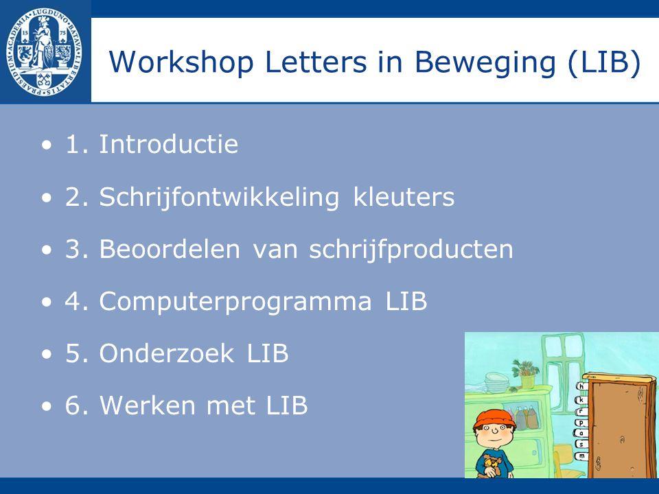 Workshop Letters in Beweging (LIB) 1. Introductie 2. Schrijfontwikkeling kleuters 3. Beoordelen van schrijfproducten 4. Computerprogramma LIB 5. Onder