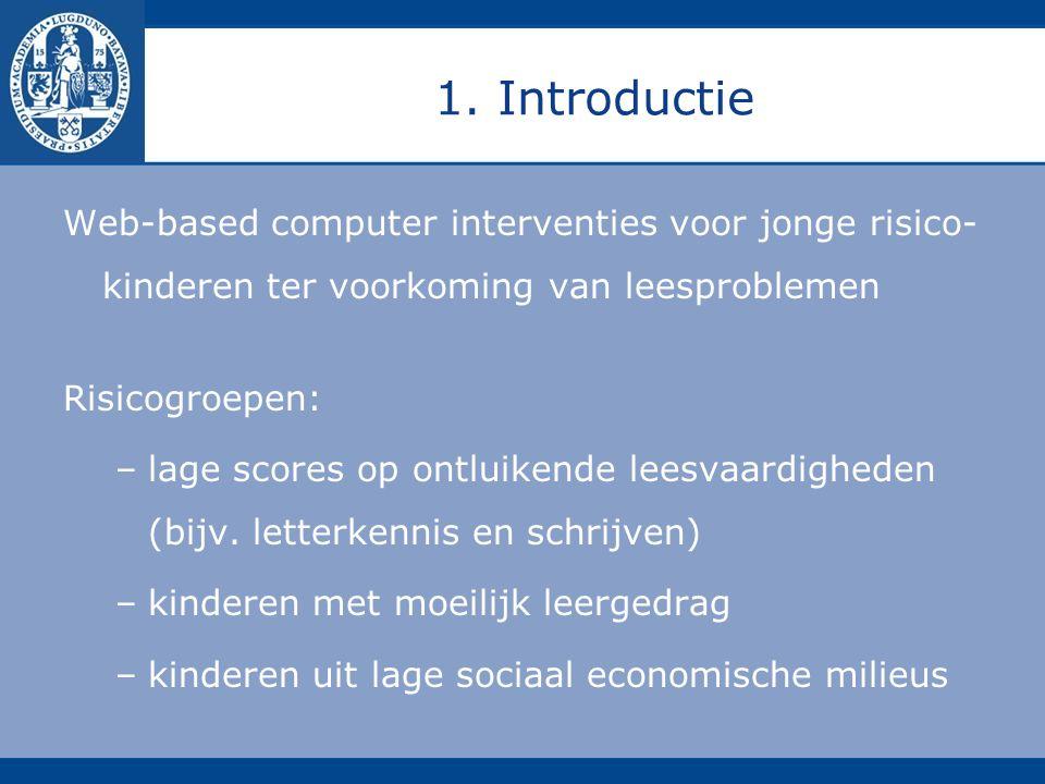 1. Introductie Web-based computer interventies voor jonge risico- kinderen ter voorkoming van leesproblemen Risicogroepen: –lage scores op ontluikende