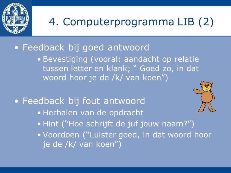 """4. Computerprogramma LIB (2) Feedback bij goed antwoord Bevestiging (vooral: aandacht op relatie tussen letter en klank; """" Goed zo, in dat woord hoor"""