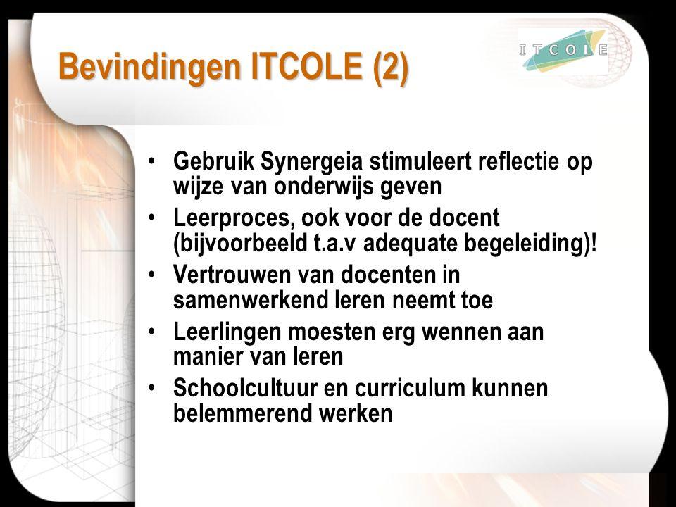 Bevindingen ITCOLE (2) Gebruik Synergeia stimuleert reflectie op wijze van onderwijs geven Leerproces, ook voor de docent (bijvoorbeeld t.a.v adequate begeleiding).