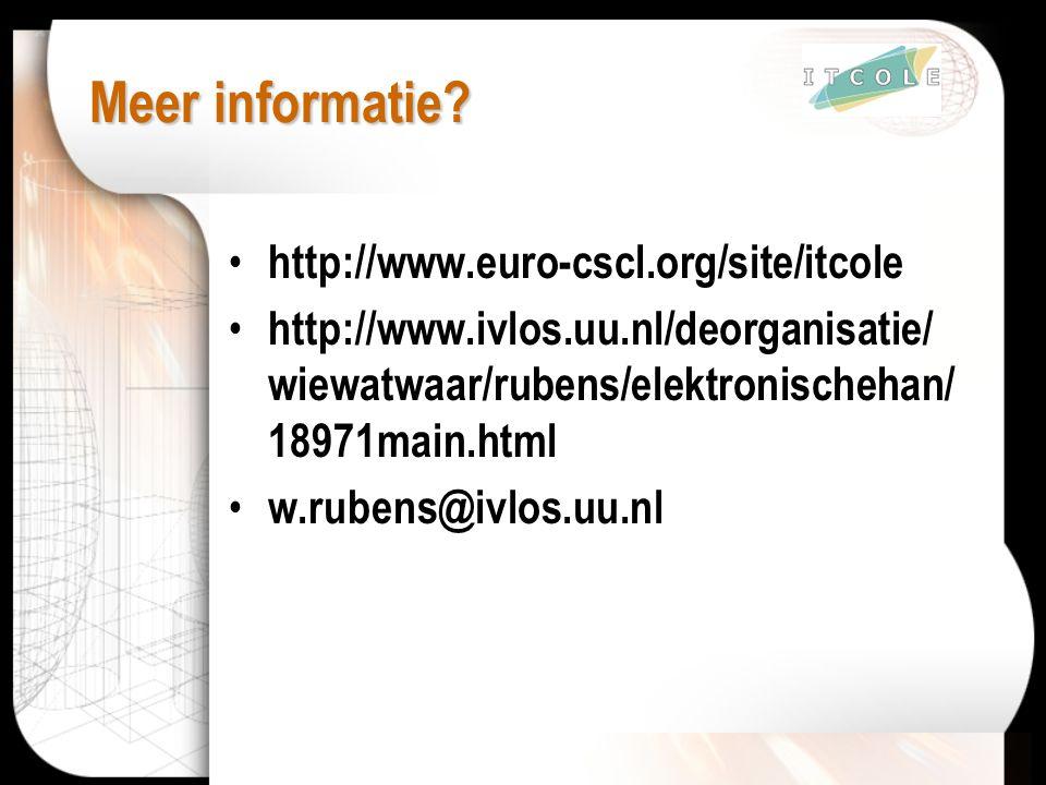Meer informatie? http://www.euro-cscl.org/site/itcole http://www.ivlos.uu.nl/deorganisatie/ wiewatwaar/rubens/elektronischehan/ 18971main.html w.ruben