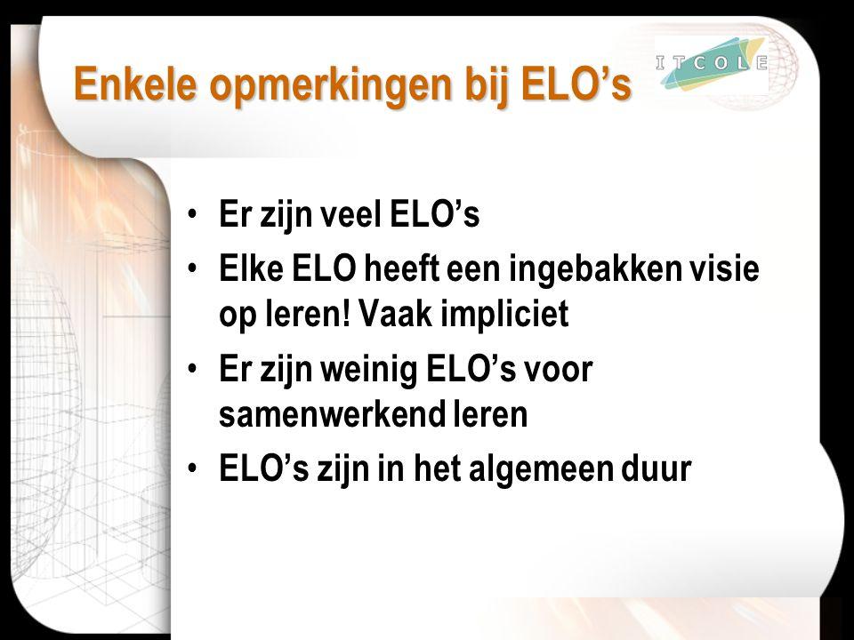 Enkele opmerkingen bij ELO's Er zijn veel ELO's Elke ELO heeft een ingebakken visie op leren! Vaak impliciet Er zijn weinig ELO's voor samenwerkend le