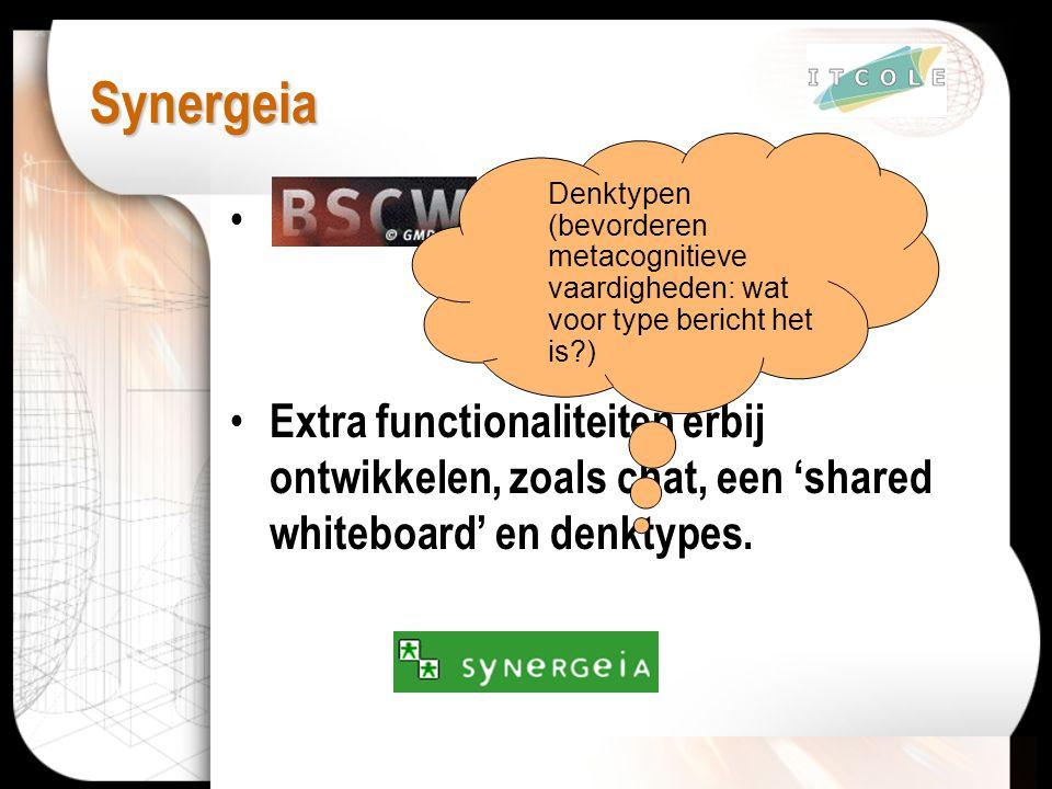 Synergeia als basis Extra functionaliteiten erbij ontwikkelen, zoals chat, een 'shared whiteboard' en denktypes. Denktypen (bevorderen metacognitieve