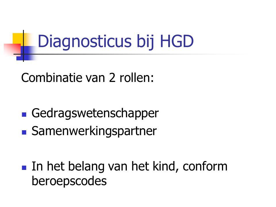 Diagnosticus bij HGD Combinatie van 2 rollen: Gedragswetenschapper Samenwerkingspartner In het belang van het kind, conform beroepscodes