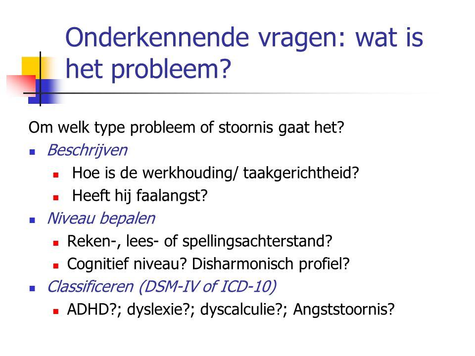 Onderkennende vragen: wat is het probleem.Om welk type probleem of stoornis gaat het.