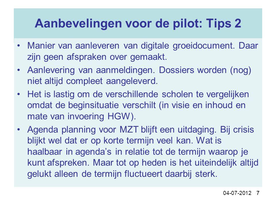 7 04-07-2012 7 Aanbevelingen voor de pilot: Tips 2 Manier van aanleveren van digitale groeidocument. Daar zijn geen afspraken over gemaakt. Aanleverin