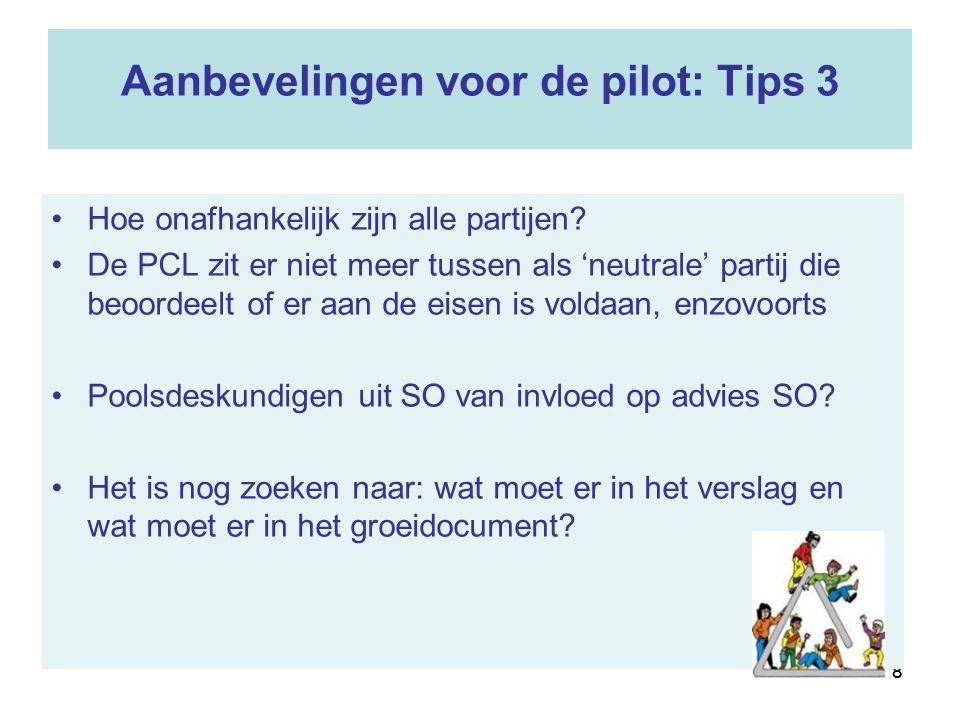 88 Aanbevelingen voor de pilot: Tips 3 Hoe onafhankelijk zijn alle partijen? De PCL zit er niet meer tussen als 'neutrale' partij die beoordeelt of er