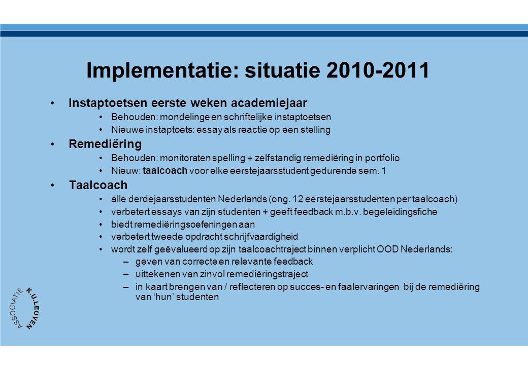 Implementatie: situatie 2010-2011 Instaptoetsen eerste weken academiejaar Behouden: mondelinge en schriftelijke instaptoetsen Nieuwe instaptoets: essa