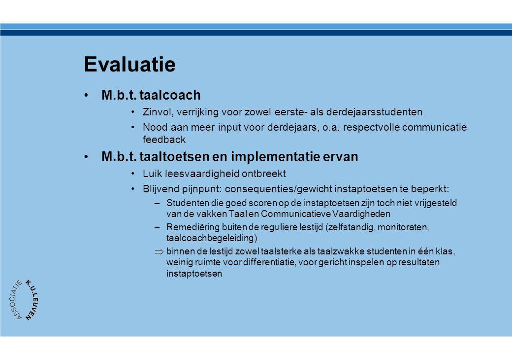 Evaluatie M.b.t. taalcoach Zinvol, verrijking voor zowel eerste- als derdejaarsstudenten Nood aan meer input voor derdejaars, o.a. respectvolle commun