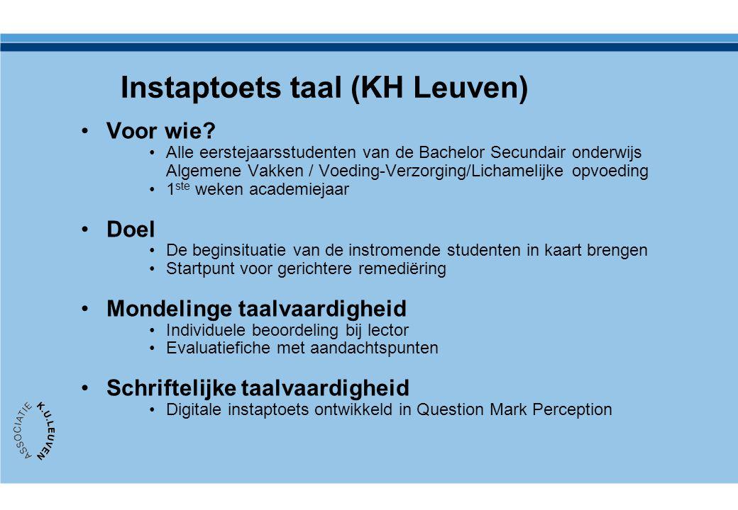 Instaptoets taal (KH Leuven) Voor wie? Alle eerstejaarsstudenten van de Bachelor Secundair onderwijs Algemene Vakken / Voeding-Verzorging/Lichamelijke