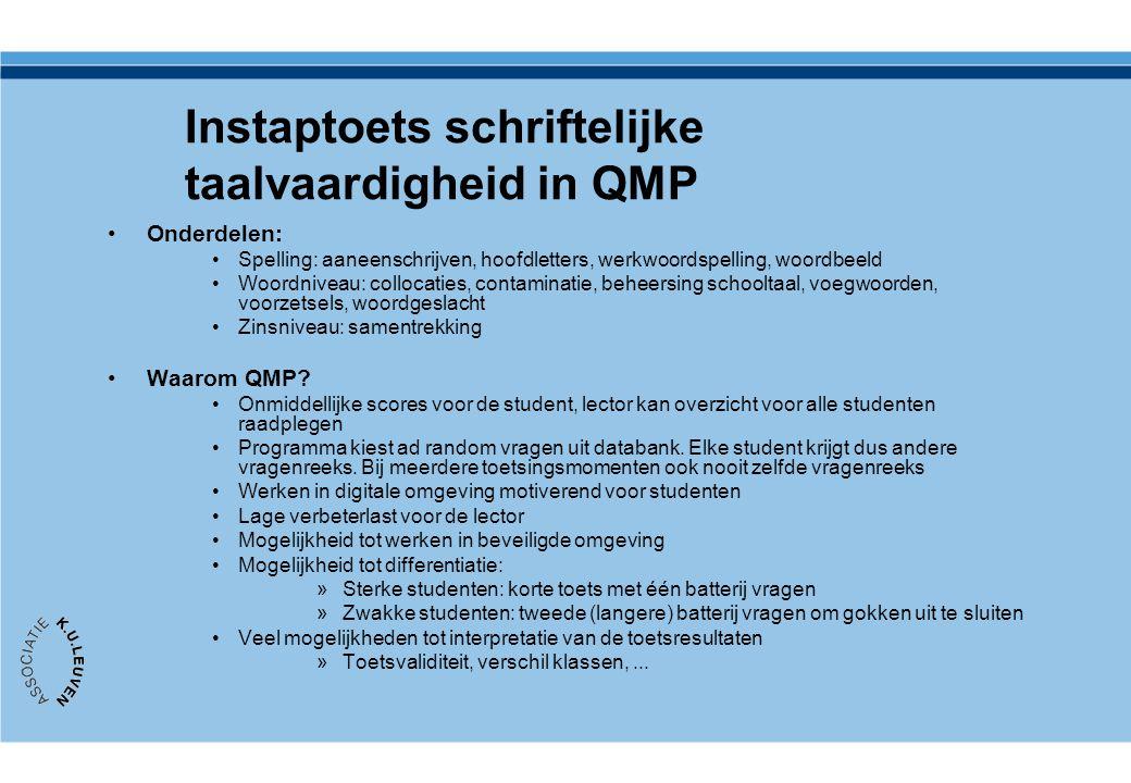 Instaptoets schriftelijke taalvaardigheid in QMP Onderdelen: Spelling: aaneenschrijven, hoofdletters, werkwoordspelling, woordbeeld Woordniveau: collo