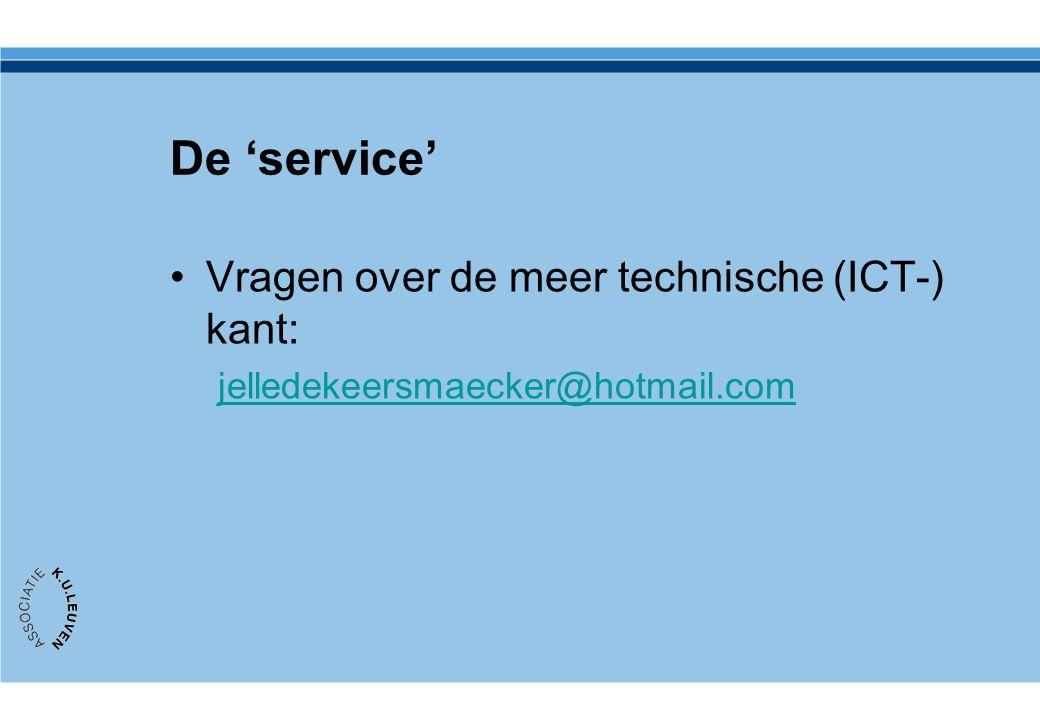 De 'service' Vragen over de meer technische (ICT-) kant: jelledekeersmaecker@hotmail.com