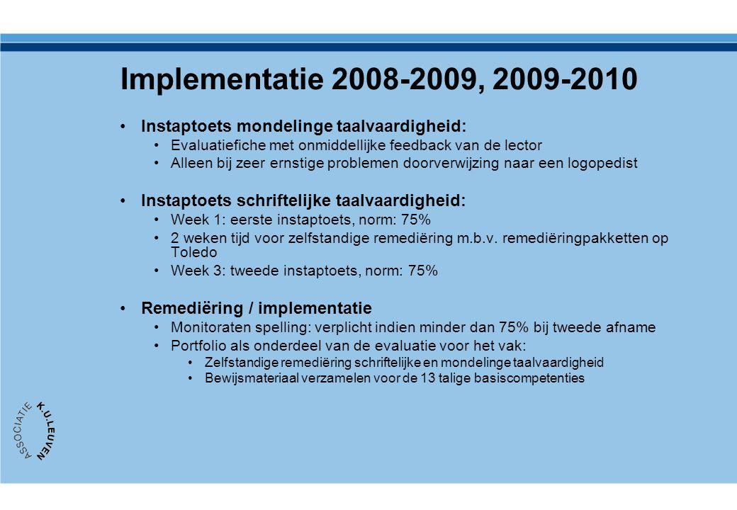 Implementatie 2008-2009, 2009-2010 Instaptoets mondelinge taalvaardigheid: Evaluatiefiche met onmiddellijke feedback van de lector Alleen bij zeer ern