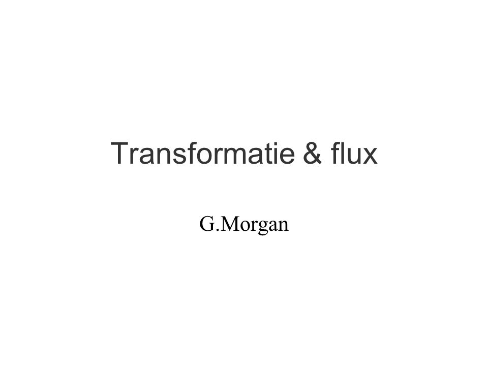 Transformatie & flux G.Morgan