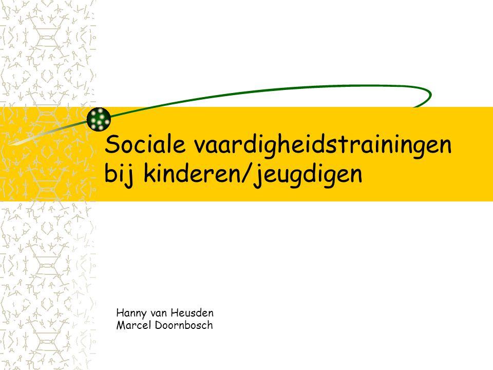Sociale vaardigheidstrainingen bij kinderen/jeugdigen Hanny van Heusden Marcel Doornbosch