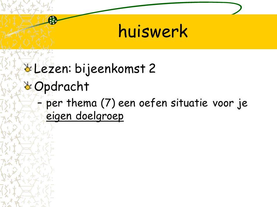 huiswerk Lezen: bijeenkomst 2 Opdracht –per thema (7) een oefen situatie voor je eigen doelgroep