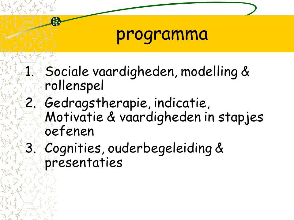 programma 1.Sociale vaardigheden, modelling & rollenspel 2.Gedragstherapie, indicatie, Motivatie & vaardigheden in stapjes oefenen 3.Cognities, ouderbegeleiding & presentaties