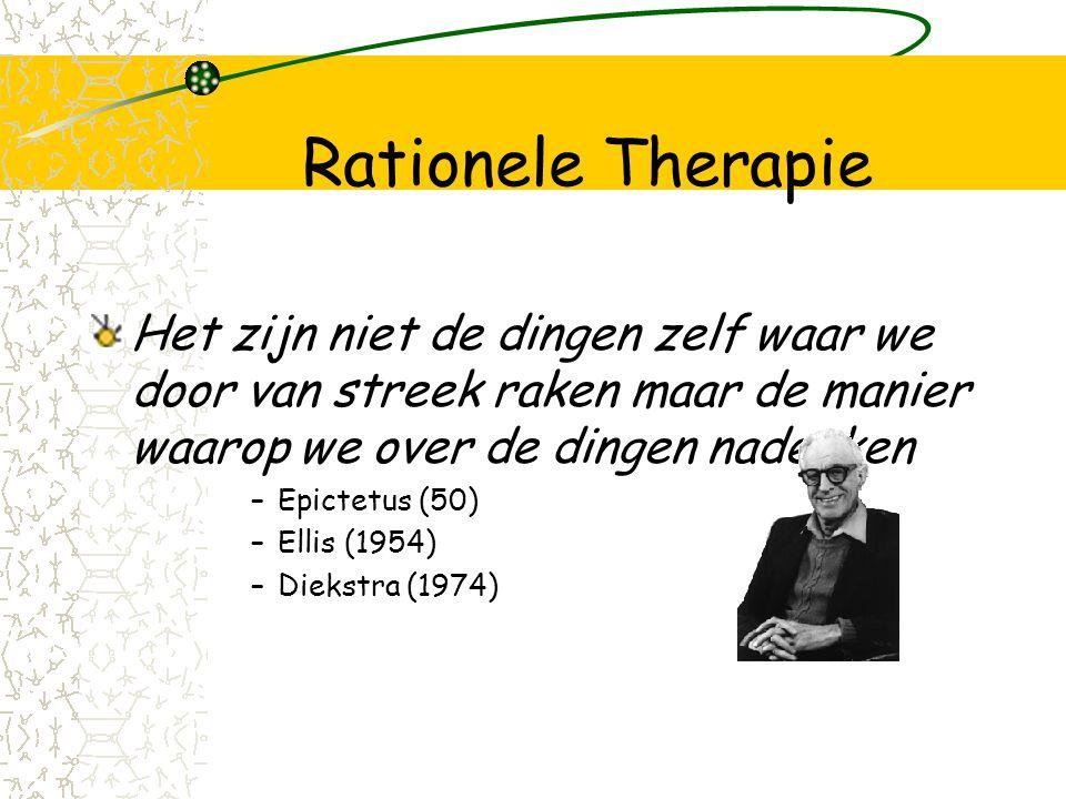 Rationele Therapie Het zijn niet de dingen zelf waar we door van streek raken maar de manier waarop we over de dingen nadenken –Epictetus (50) –Ellis (1954) –Diekstra (1974)