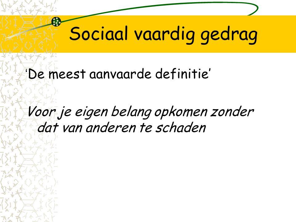 Sociaal vaardig gedrag ' De meest aanvaarde definitie' Voor je eigen belang opkomen zonder dat van anderen te schaden