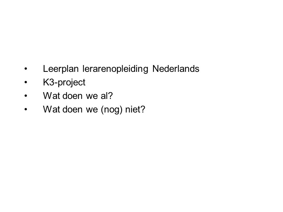 Leerplan lerarenopleiding Nederlands K3-project Wat doen we al? Wat doen we (nog) niet?