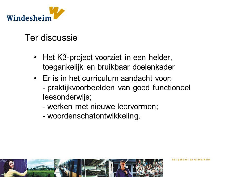 Ter discussie Het K3-project voorziet in een helder, toegankelijk en bruikbaar doelenkader Er is in het curriculum aandacht voor: - praktijkvoorbeelde