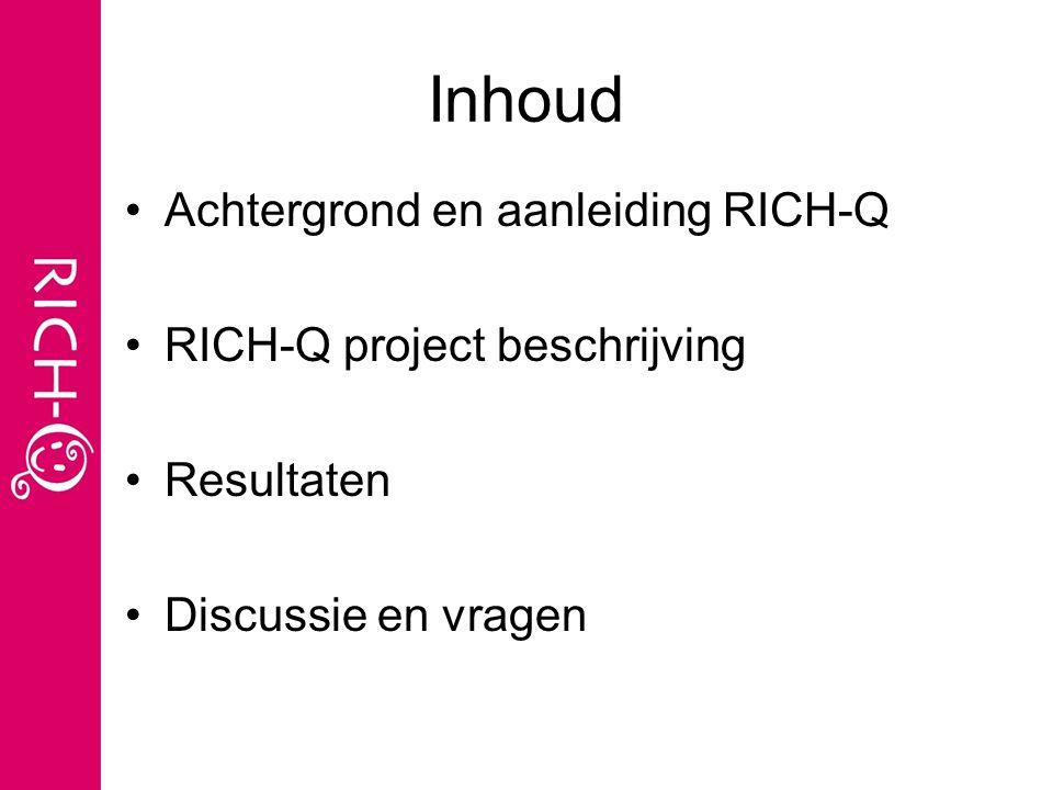 Inhoud Achtergrond en aanleiding RICH-Q RICH-Q project beschrijving Resultaten Discussie en vragen