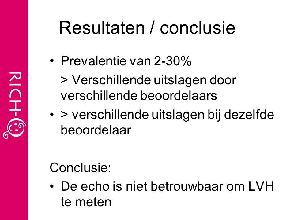 Resultaten / conclusie Prevalentie van 2-30% > Verschillende uitslagen door verschillende beoordelaars > verschillende uitslagen bij dezelfde beoordelaar Conclusie: De echo is niet betrouwbaar om LVH te meten