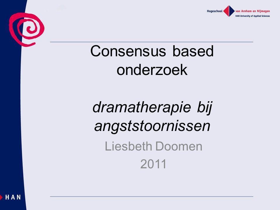 Consensus based onderzoek dramatherapie bij angststoornissen Liesbeth Doomen 2011