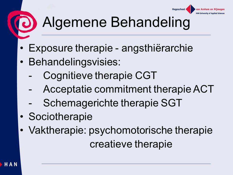 Algemene Behandeling Exposure therapie - angsthiërarchie Behandelingsvisies: -Cognitieve therapie CGT -Acceptatie commitment therapie ACT -Schemageric