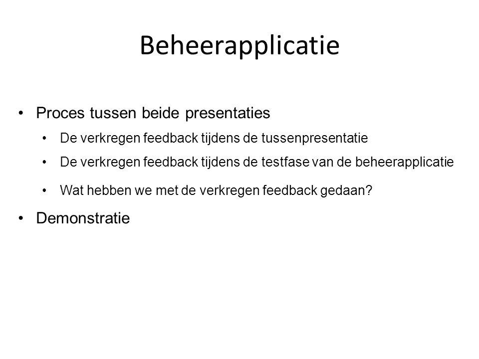 Beheerapplicatie Proces tussen beide presentaties De verkregen feedback tijdens de tussenpresentatie De verkregen feedback tijdens de testfase van de