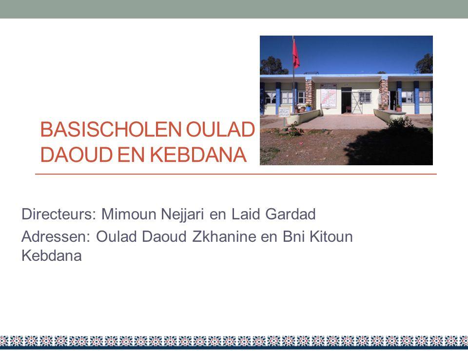 BASISCHOLEN OULAD DAOUD EN KEBDANA Directeurs: Mimoun Nejjari en Laid Gardad Adressen: Oulad Daoud Zkhanine en Bni Kitoun Kebdana