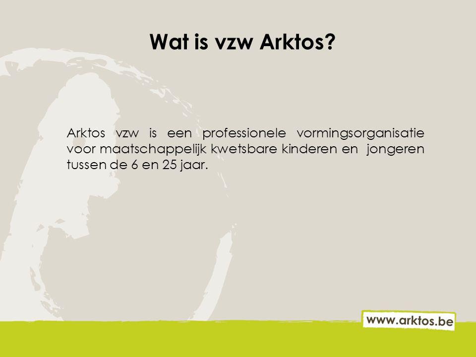 Wat is vzw Arktos? Arktos vzw is een professionele vormingsorganisatie voor maatschappelijk kwetsbare kinderen en jongeren tussen de 6 en 25 jaar.