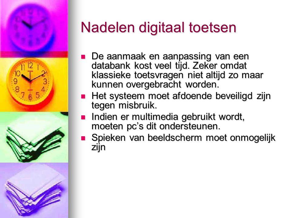Nadelen digitaal toetsen De aanmaak en aanpassing van een databank kost veel tijd.