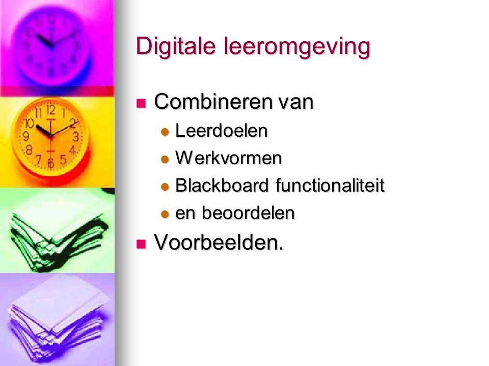 Digitale leeromgeving Combineren van Combineren van Leerdoelen Leerdoelen Werkvormen Werkvormen Blackboard functionaliteit Blackboard functionaliteit en beoordelen en beoordelen Voorbeelden.