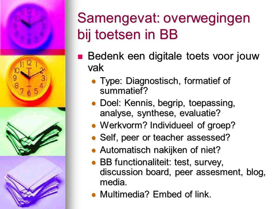 Samengevat: overwegingen bij toetsen in BB Bedenk een digitale toets voor jouw vak Bedenk een digitale toets voor jouw vak Type: Diagnostisch, formatief of summatief.