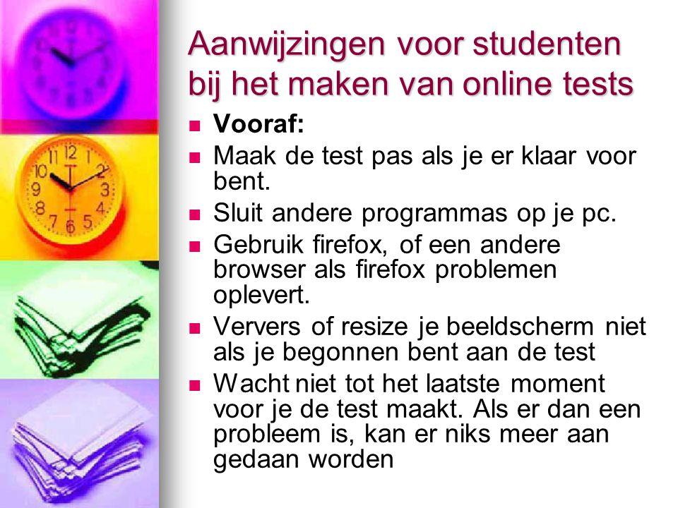 Aanwijzingen voor studenten bij het maken van online tests Vooraf: Maak de test pas als je er klaar voor bent.