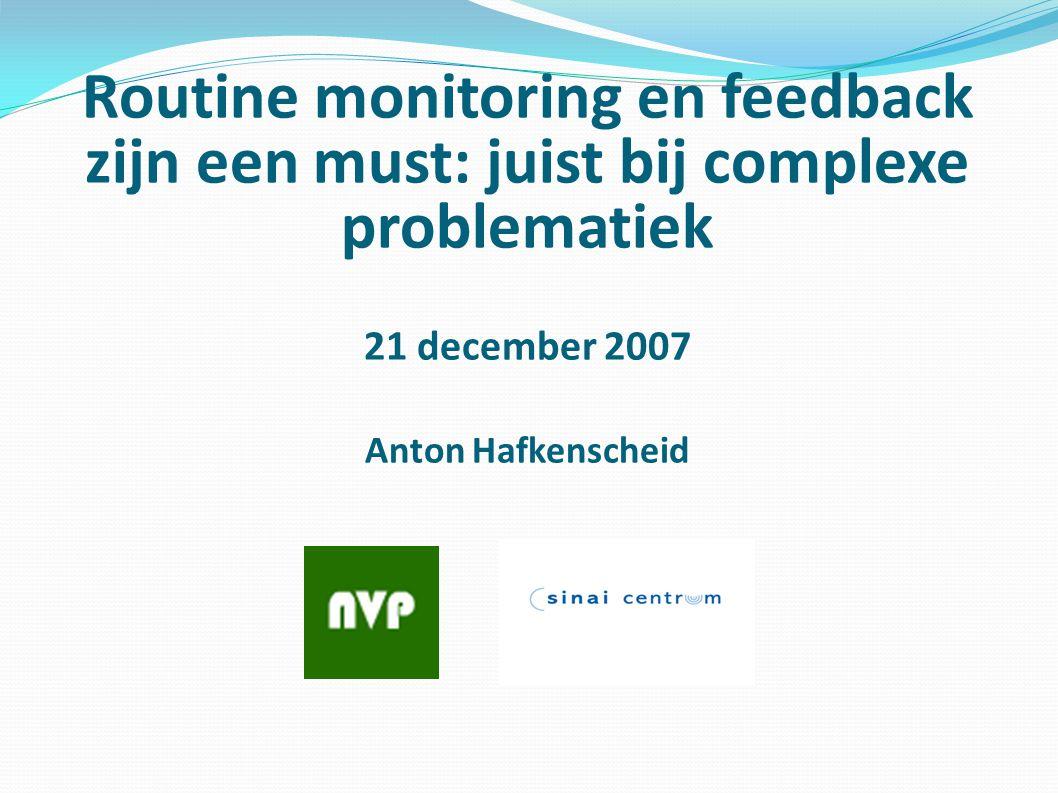 CENTRAAL of MARGINAAL? Routine monitoring en feedback zijn een must: juist bij complexe problematiek 21 december 2007 Anton Hafkenscheid