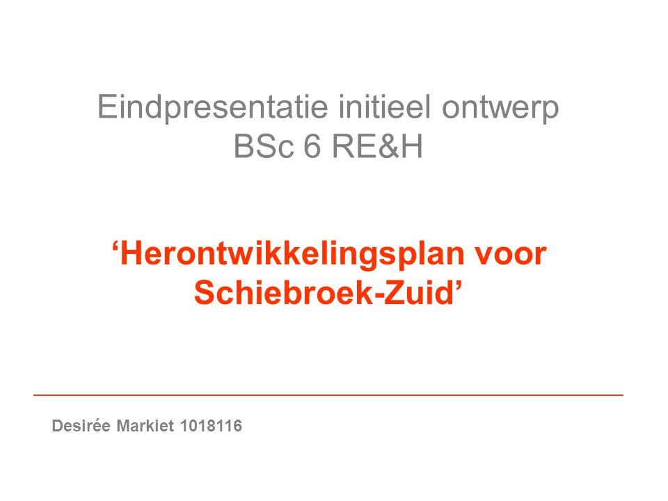 Eindpresentatie initieel ontwerp BSc 6 RE&H 'Herontwikkelingsplan voor Schiebroek-Zuid' Desirée Markiet 1018116