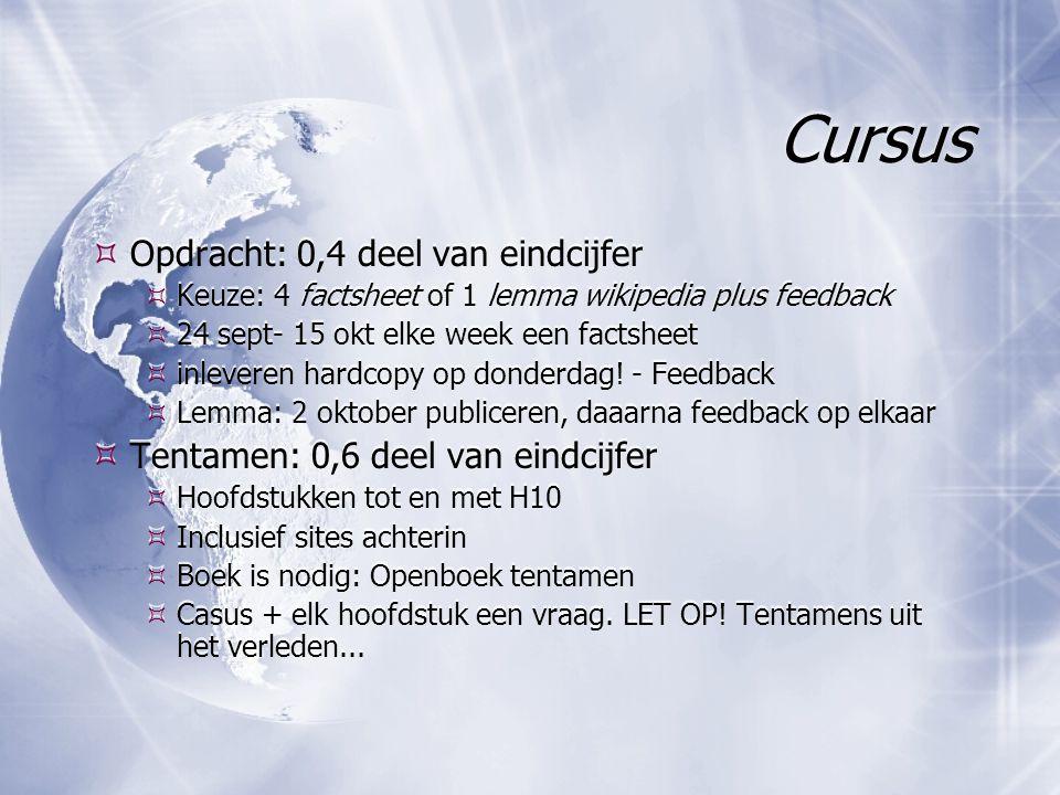 Cursus  Opdracht: 0,4 deel van eindcijfer  Keuze: 4 factsheet of 1 lemma wikipedia plus feedback  24 sept- 15 okt elke week een factsheet  inleveren hardcopy op donderdag.