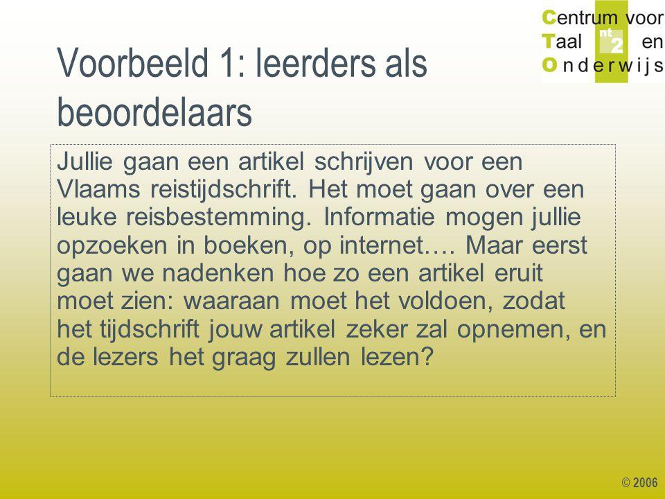 Voorbeeld 1: leerders als beoordelaars Jullie gaan een artikel schrijven voor een Vlaams reistijdschrift. Het moet gaan over een leuke reisbestemming.
