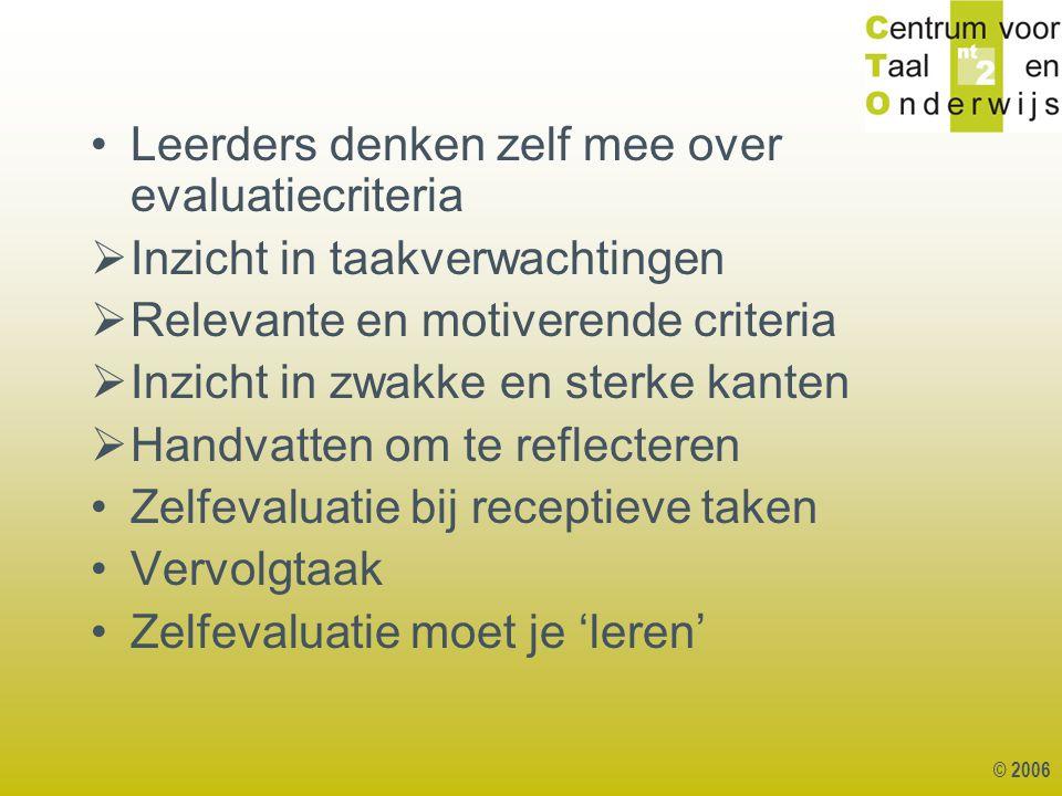 © 2006 Leerders denken zelf mee over evaluatiecriteria  Inzicht in taakverwachtingen  Relevante en motiverende criteria  Inzicht in zwakke en sterk